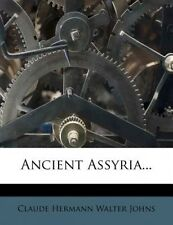 Ancient Assyria... by Claude Hermann Walter Johns