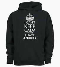 I Can't Keep Calm Because I Have Anxiety Worry Hoody Hoodie Mens Womens Ladies