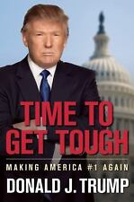 Time to Get Tough : Making America #1 Again by Donald J. Trump (2011, Hardcover)