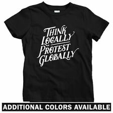 Think Locally Protest Globally Kids T-shirt - Baby Toddler Youth Tee Gift Resist