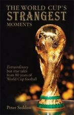 The World Cup's Strangest Moments : Extraordinary but True football soccer