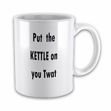 Put The Kettle on You Tw*t Funny Novelty Gift Mug