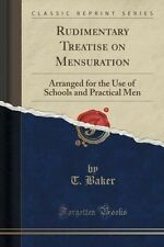 Rudimentary Treatise on Mensuration: Arranged for the Use of Schools and Practic