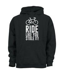 Ride Like You Stole It Funny Bike Cycle Bicycle Hoody Hoodie Mens Womens