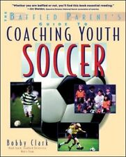 BAFFLED PARENTS GUIDE TO COACHING YOUTH SOCCER By Clark Bobby - Hardcover *VG+*