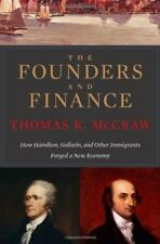FOUNDERS AND FINANCE HOW HAMILTON, GALLATIN, AND OTHER IMMIGRANTS By Thomas K VG