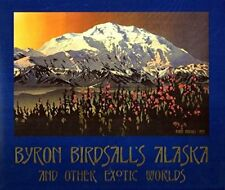 BYRON BIRDSALL S ALASKA AND OTHER EXOTIC WORLDS - Hardcover **BRAND NEW**