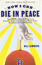 NOW I CAN DIE IN PEACE HOW ESPN S SPORTS GUY FOUND SALVATION, By Bill NEW