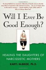 WILL I EVER BE GOOD ENOUGH: HEALING DAUGHTERS OF NARCISSISTIC By Karyl Mint