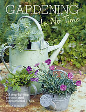 Gardening In No Time - 50 step-by-step projects - Tessa Evelegh - NEW