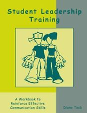 STUDENT LEADERSHIP TRAINING: A WORKBOOK TO REINFORCE EFFECTIVE By Diane Taub