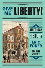 Give Me Liberty! An American History / Eric Foner / Seagull Vol. 1 / 5th Edition