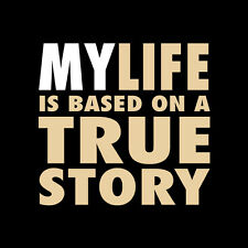 IamTee My Life is Based on a True Story T-Shirt