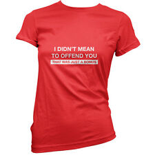 I Didn't Mean To Offend You That Was A Bonus - Womens / Ladies T-Shirt - Funny