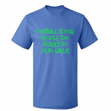 Football Is For People Too Scared To Play Gaelic Mens t-shirt Irish sports Tee