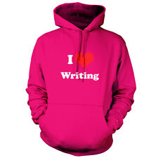 I love Writing - Unisex Hoodie / Hooded Top - Author / Book - 9 Colours - S-XXL