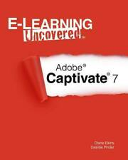 NEW E-Learning Uncovered: Adobe Captivate 7 by Diane Elkins Paperback Book (Engl