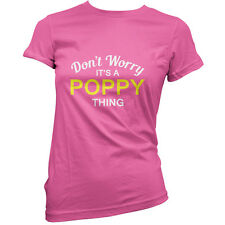 Don't Worry It's a POPPY Thing! - Womens / Ladies T-Shirt - 11 Colours