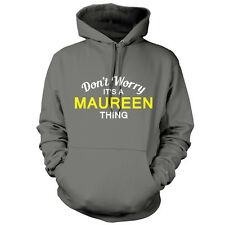 Don't Worry It's a MAUREEN Thing! - Unisex Hoodie / Hooded Top - S-XXL