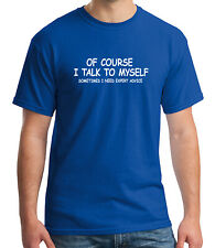 Of Course I Talk To Myself! printed T-shirts in Multiple Colors Funny Joke Tees