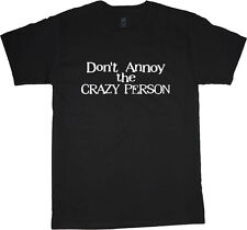 Don't annoy the crazy person t-shirt funny saying mens tee shirt funny t-shirts