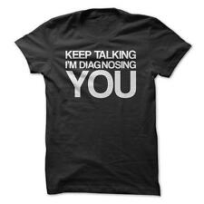 Keep Talking I'm Diagnosing You - Funny T-Shirt Short Sleeve 100% Cotton NEW
