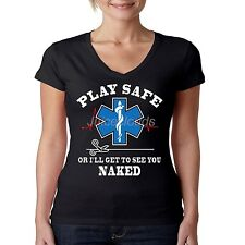 EMS V-Neck Shirt Play Safe Or Ill Get To See You Naked EMT Paramedic JUNIORS
