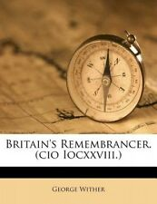 Britain's Remembrancer. (CIO Iocxxviii.) by George Wither