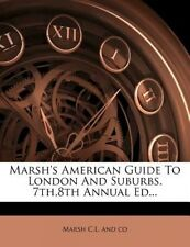 Marsh's American Guide to London and Suburbs. 7th,8th Annual Ed... by Marsh C L
