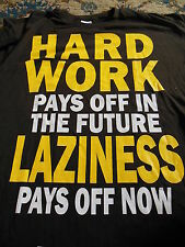 HARD WORK PAYS OFF IN THE FUTURE LAZINESS PAYS OFF NOW T SHIRT SIZE LARGE / 3XL