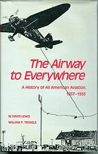 The Airway to Everywhere : A History of All American Aviation 1937-1953 by...