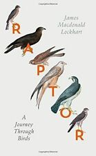 Raptor: A Journey Through Birds by James Macdonald Lockhart (Hardback, 2016)