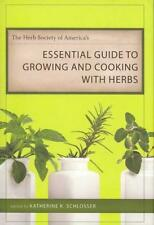 THE HERB SOCIETY OF AMERICA'S ESSENTIAL GUIDE TO GROWING AND COOKING WITH HERBS