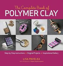 THE COMPLETE BOOK OF POLYMER CLAY - PAVELKA, LISA - NEW PAPERBACK BOOK