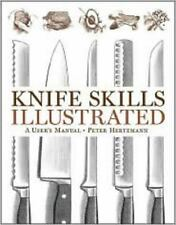 Knife Skills Illustrated : A User's Manual by Peter Hertzmann (2007, Hardcover)