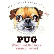 Funny Dog Tshirt: Pug Proof That God Has A Sense Of Humor Puppy Pet Paw Canine