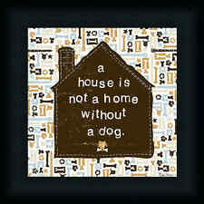 A House is Not a Home Without a Dog by Peter Horjus Whimsical Sign 10x10 Framed