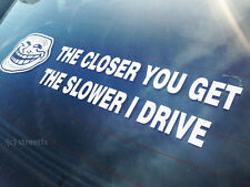 THE CLOSER YOU GET, THE SLOWER I DRIVE back off troll face bumper sticker decal