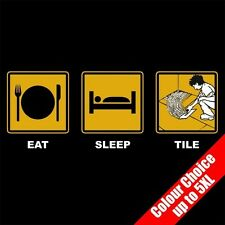 Eat Sleep TILE Tiling Grouting Mosaic Funny T-Shirt Gifts 16 Colours - to 5XL
