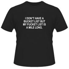 I dont have a bucket list buy my fu@k it list. funny mens personalised t shirt