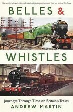 Belles and Whistles: Journeys Through Time on Britain's Trains by Andrew Martin