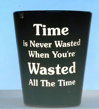 Time is never wasted Customized Shot Glass Personalized name on engraved on back