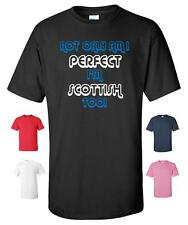 NOT ONLY AM I PERFECT I'M SCOTTISH TOO FUNNY RETRO T-SHIRT MENS WOMENS CHRISTMAS