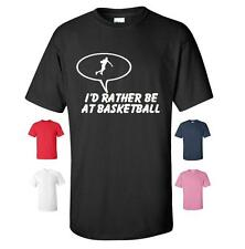 I'D RATHER BE AT BASKETBALL FUNNY T-SHIRT CHRISTMAS BIRTHDAY PRESENT MENS WOMENS