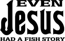"""Even Jesus Had a Fish Story Decal 3.75""""x6"""" choose color!   vinyl sticker"""