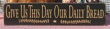 Give Us This Day Our Daily Bread painted primitive wood sign