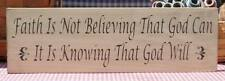 Faith Is Not Believing That God Can It Is Knowing That God Will painted sign