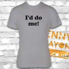 I'D DO ME - FUNNY T SHIRT FOR LADS NIGHT OUT