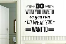 Do What You Have To So You Can Wall Stickers Decals Art Quotes