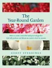 The Year-Round Garden : How to Create a Beautiful and Practical Garden That...